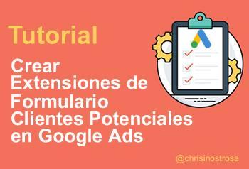 Tutorial: Extensiones de Formulario en Anuncios de Búsqueda en Google Ads (Lead Forms Extensions)