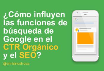 ¿Cómo influyen las funciones de búsqueda de Google en el CTR Orgánico y el SEO?