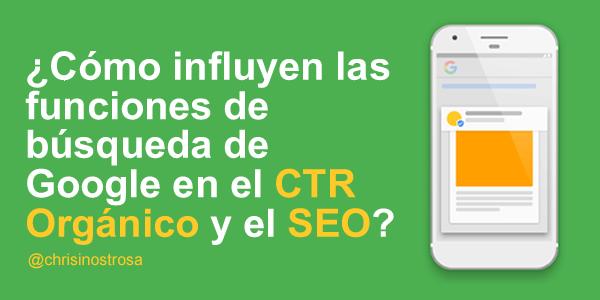 impacto de las funciones de búsqueda de Google en el CTR orgánico y el SEO